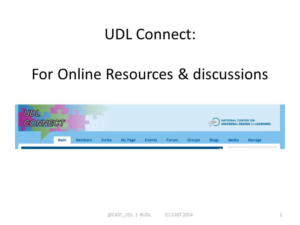 UDL Connect: For Online Resources & discussions @CAST_UDL   #UDL (C) CAST 20142