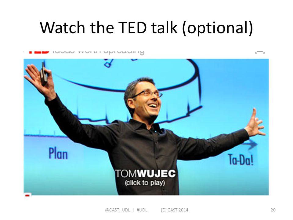 Watch the TED talk (optional) 20@CAST_UDL   #UDL (C) CAST 2014