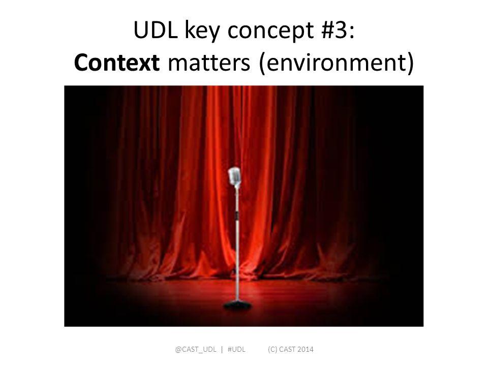 UDL key concept #3: Context matters (environment) @CAST_UDL   #UDL (C) CAST 2014