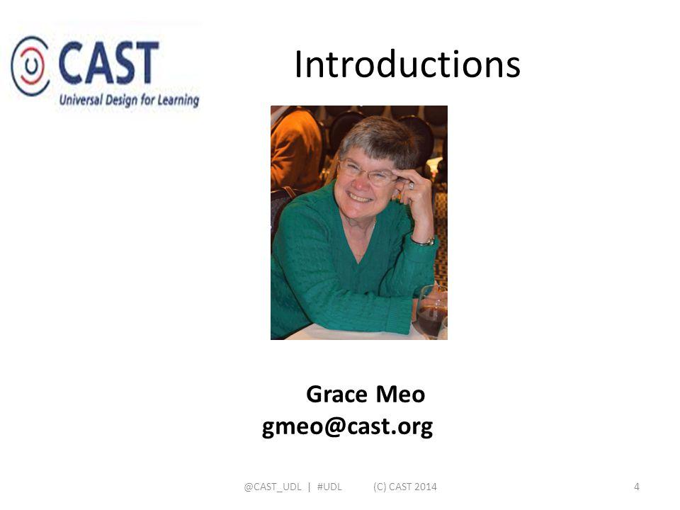 Introductions Grace Meo gmeo@cast.org @CAST_UDL   #UDL (C) CAST 20144