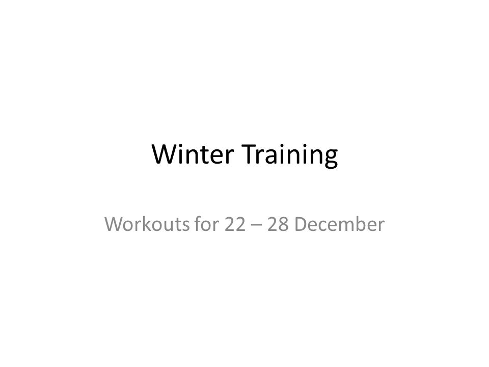 Winter Training Workouts for 22 – 28 December