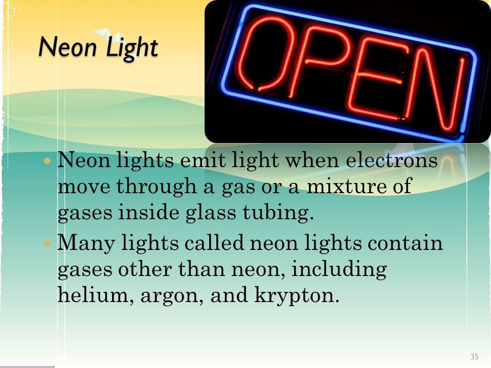 Neon Light Neon lights emit light when electrons move through a gas or a mixture of gases inside glass tubing.