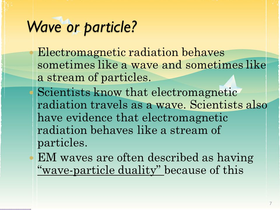 Wave or particle.