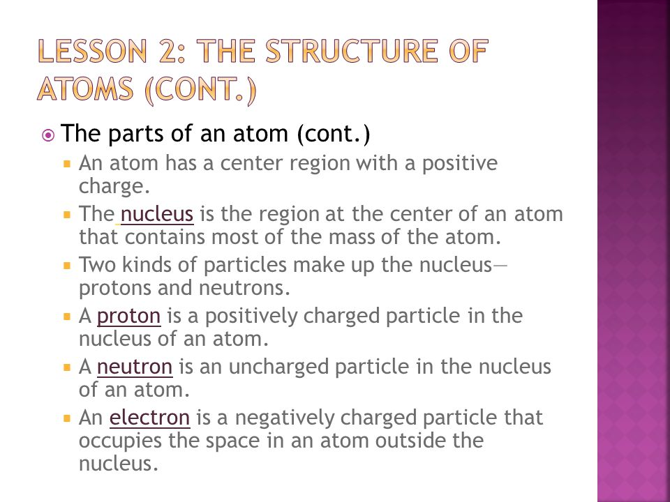 The parts of an atom  Atoms are made of several types of tiny particles.