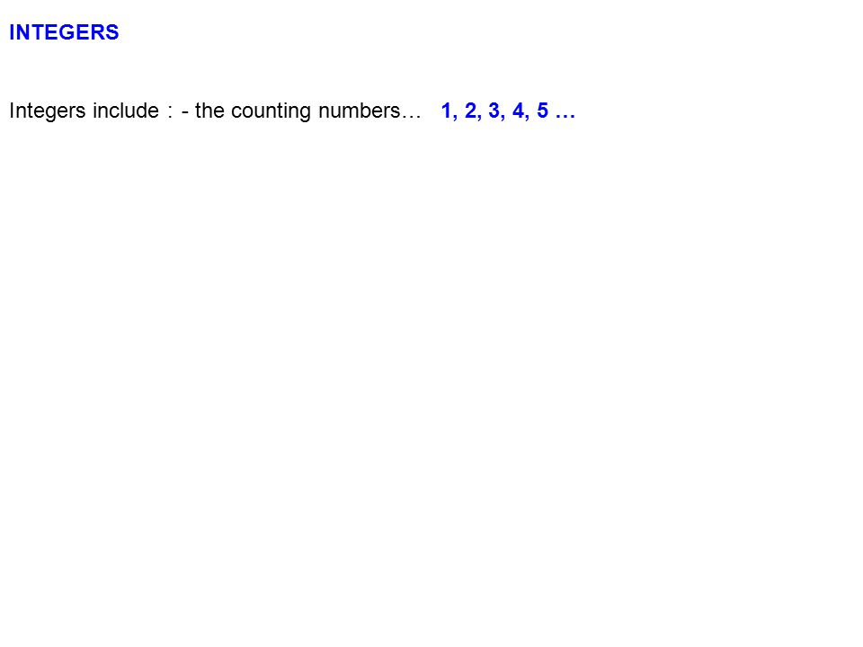 INTEGERS Integers include :- the counting numbers…1, 2, 3, 4, 5 …