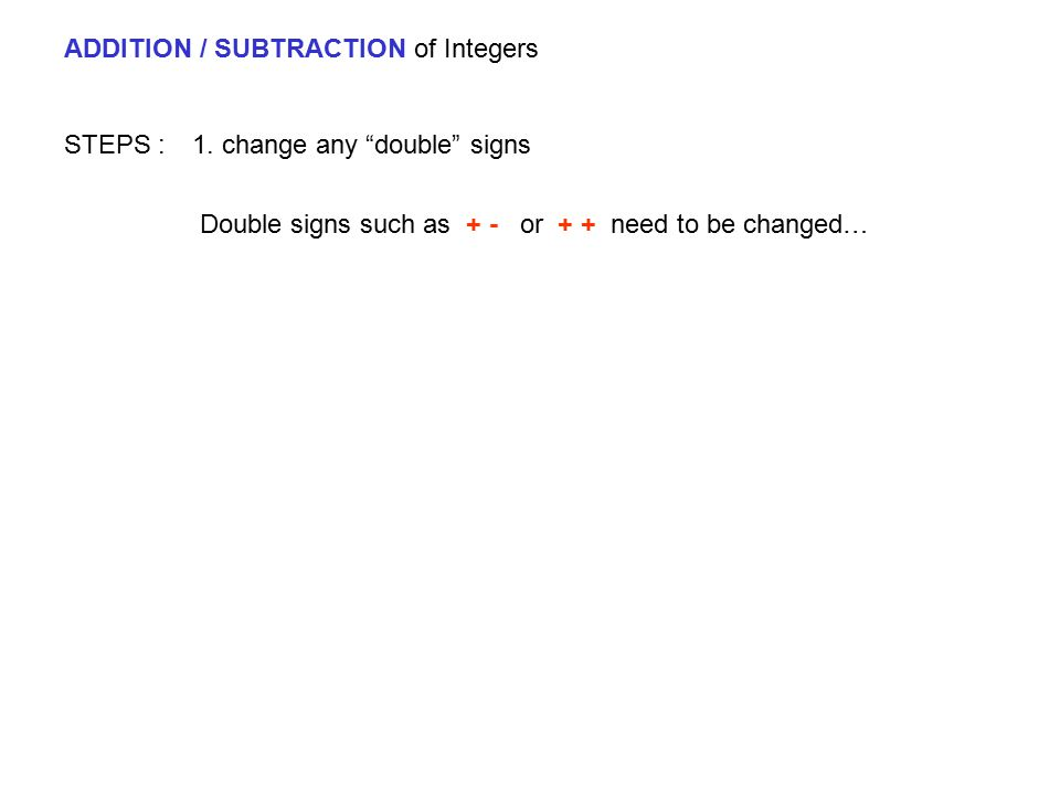 """ADDITION / SUBTRACTION of Integers STEPS : 1. change any """"double"""" signs Double signs such as + - or + + need to be changed…"""