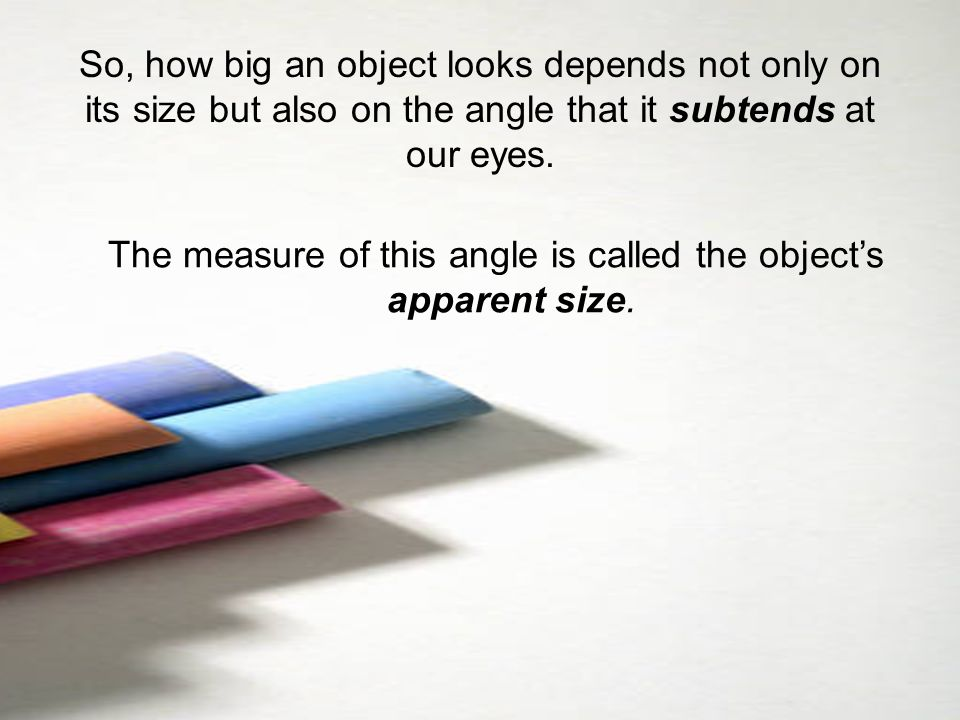 The measure of this angle is called the object's apparent size.