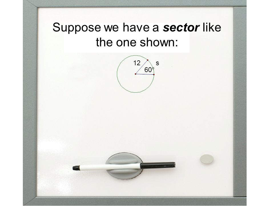 Suppose we have a sector like the one shown: 12 60° s