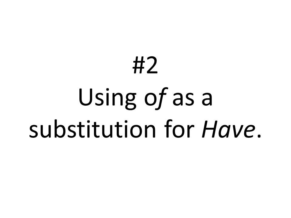 #2 Using of as a substitution for Have.