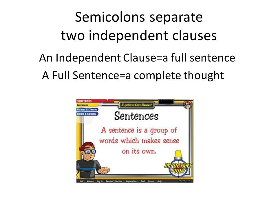 Semicolons separate two independent clauses An Independent Clause=a full sentence A Full Sentence=a complete thought