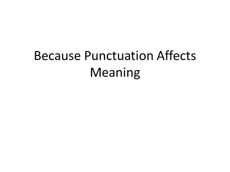 Because Punctuation Affects Meaning