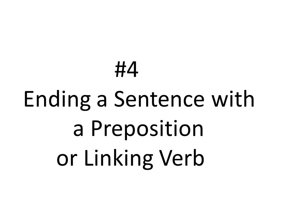 #4 Ending a Sentence with a Preposition or Linking Verb