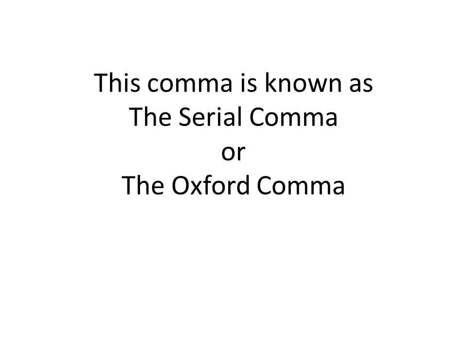 This comma is known as The Serial Comma or The Oxford Comma