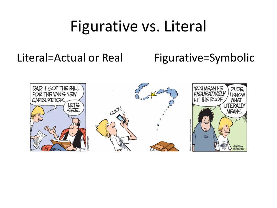 Figurative vs. Literal Literal=Actual or Real Figurative=Symbolic