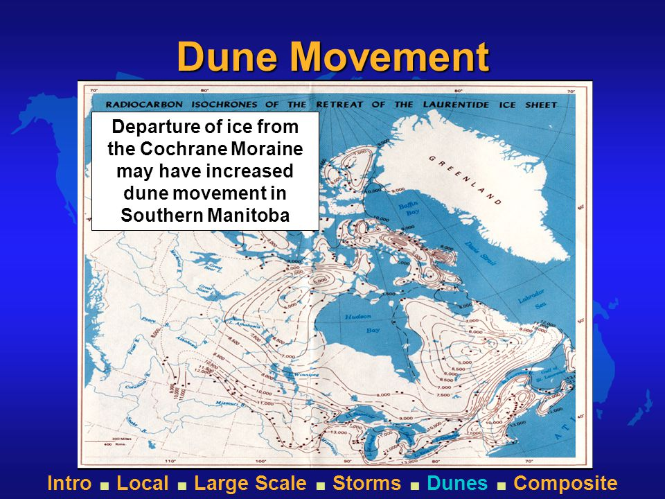 Dune Movement Departure of ice from the Cochrane Moraine may have increased dune movement in Southern Manitoba
