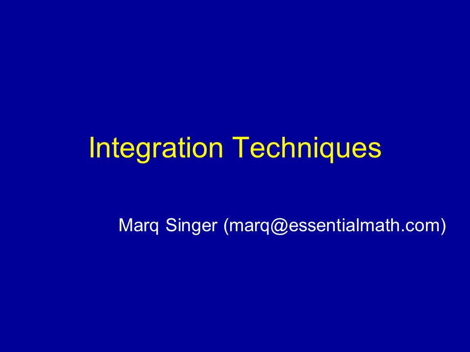 Integration Techniques Marq Singer (marq@essentialmath.com)