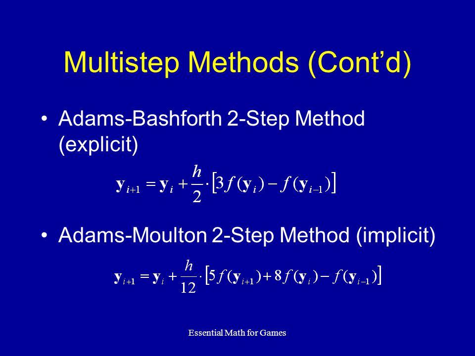 Essential Math for Games Multistep Methods (Cont'd) Adams-Bashforth 2-Step Method (explicit) Adams-Moulton 2-Step Method (implicit)