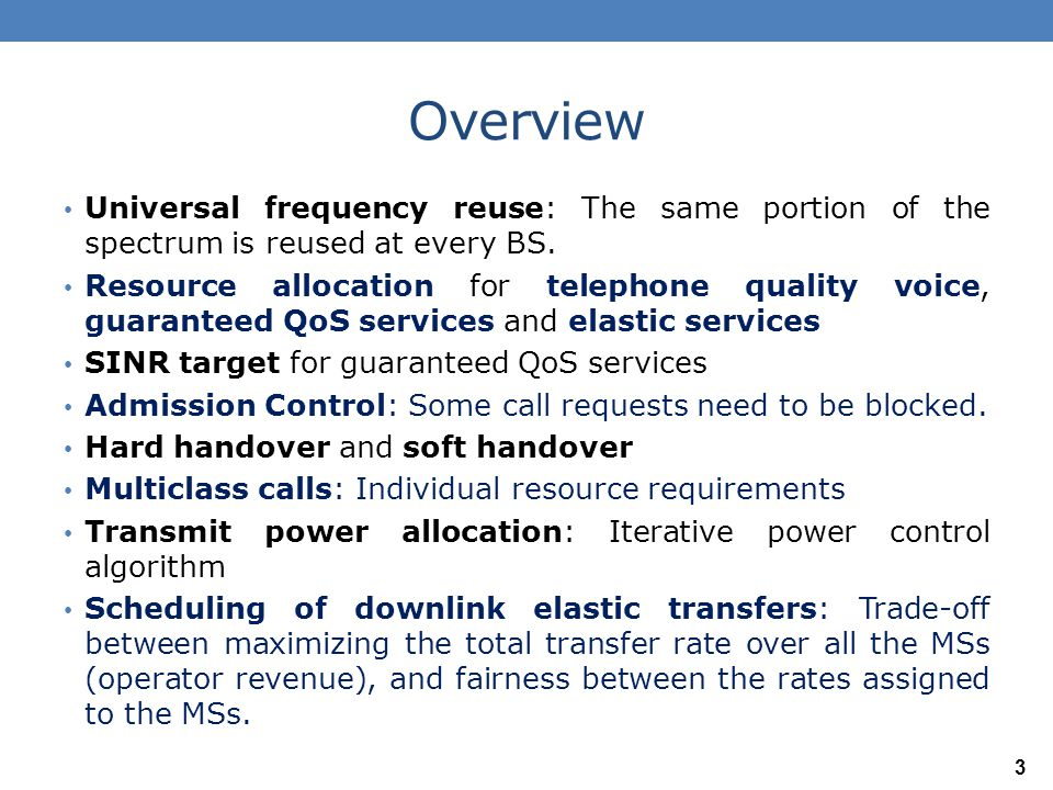 Overview Universal frequency reuse: The same portion of the spectrum is reused at every BS. Resource allocation for telephone quality voice, guarantee