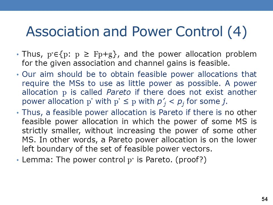 Association and Power Control (4) Thus, p ∗ ∈ { p : p ≥ Fp + g }, and the power allocation problem for the given association and channel gains is feas