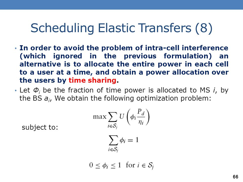 Scheduling Elastic Transfers (8) In order to avoid the problem of intra-cell interference (which ignored in the previous formulation) an alternative i