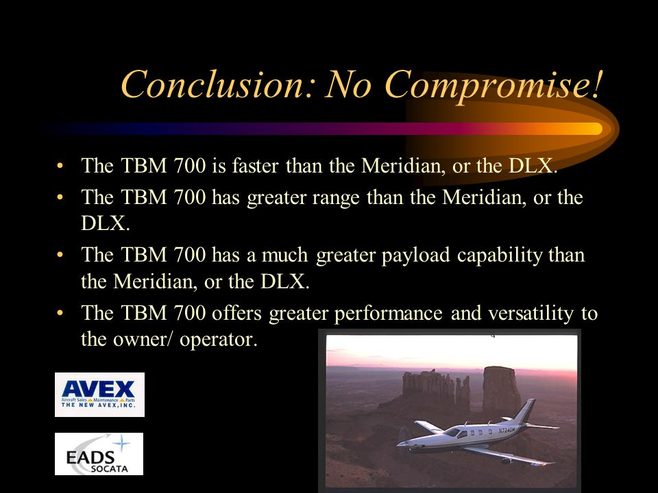Conclusion: No Compromise.The TBM 700 is faster than the Meridian, or the DLX.