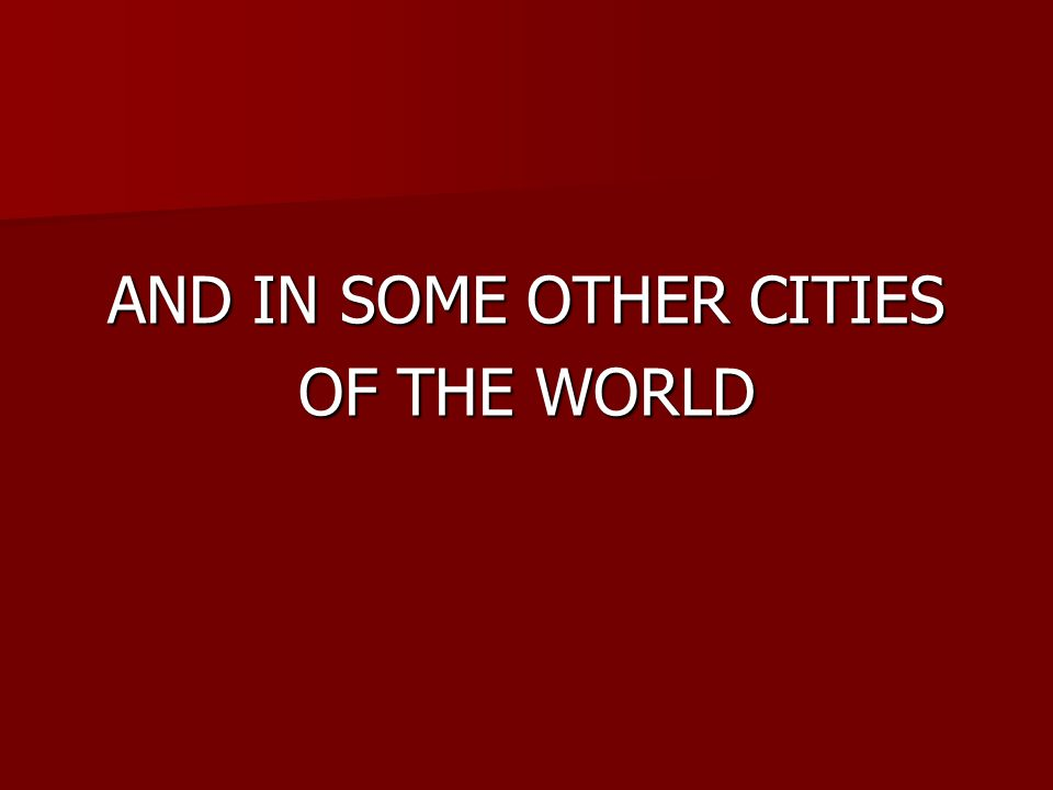 AND IN SOME OTHER СITIES OF THE WORLD