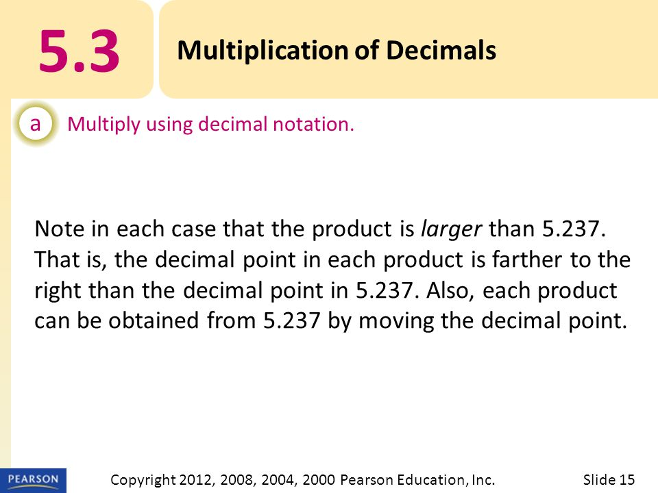 5.3 Multiplication of Decimals a Multiply using decimal notation.