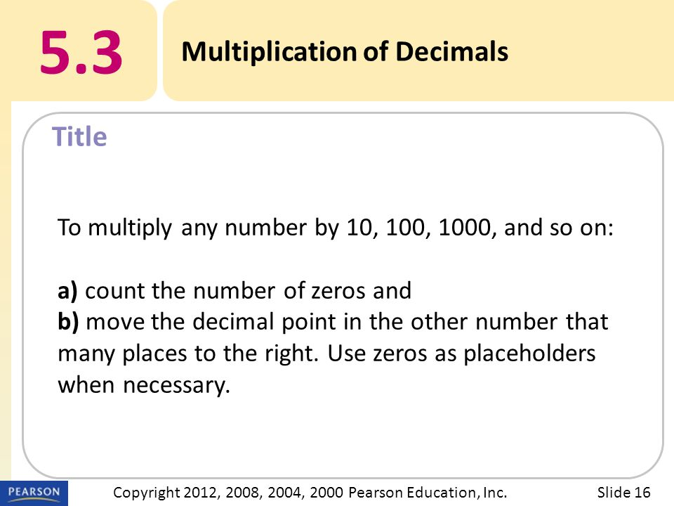 Title 5.3 Multiplication of Decimals Slide 16Copyright 2012, 2008, 2004, 2000 Pearson Education, Inc.