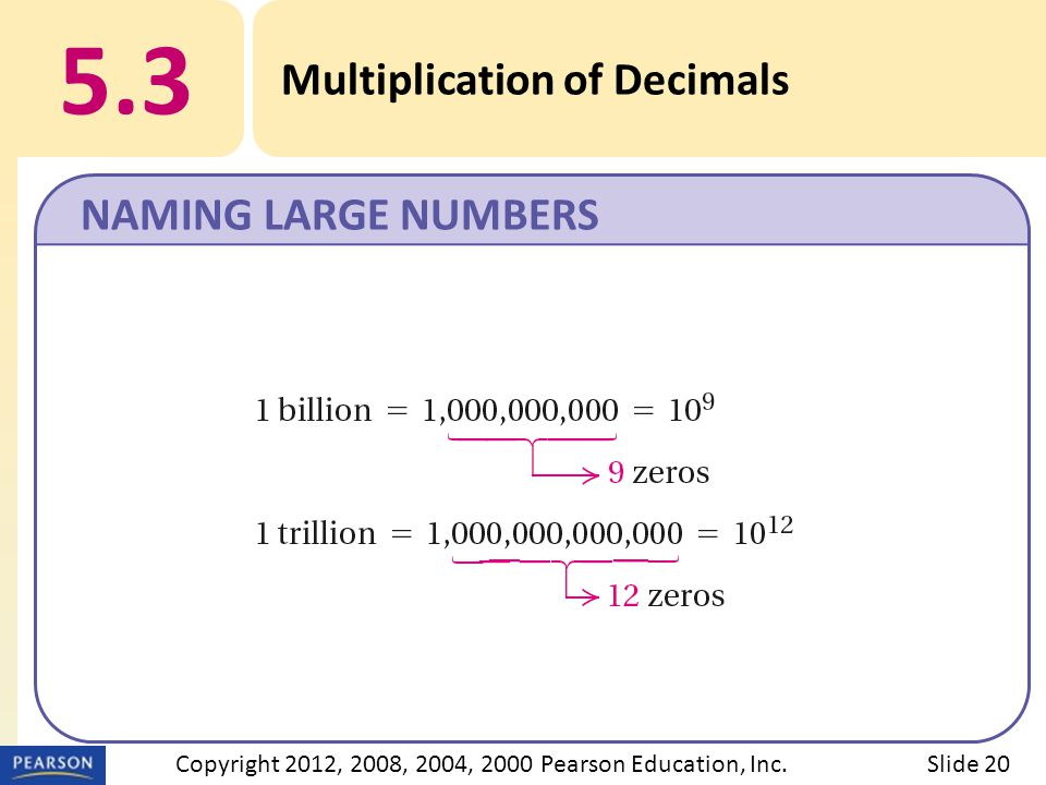 5.3 Multiplication of Decimals NAMING LARGE NUMBERS Slide 20Copyright 2012, 2008, 2004, 2000 Pearson Education, Inc.