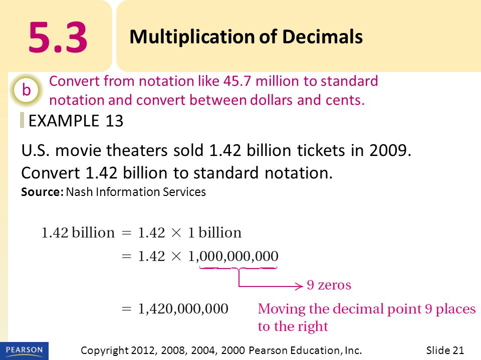 EXAMPLE 5.3 Multiplication of Decimals b Convert from notation like 45.7 million to standard notation and convert between dollars and cents.