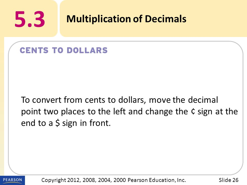 Title 5.3 Multiplication of Decimals Slide 26Copyright 2012, 2008, 2004, 2000 Pearson Education, Inc.