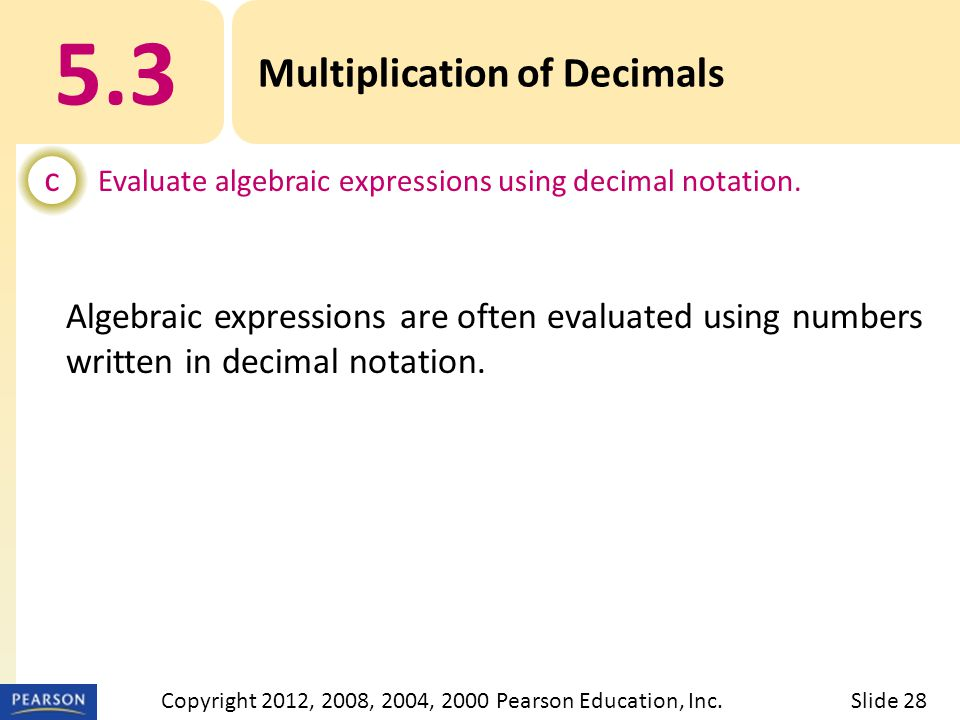 5.3 Multiplication of Decimals c Evaluate algebraic expressions using decimal notation.