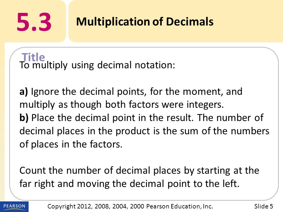 Title 5.3 Multiplication of Decimals Slide 5Copyright 2012, 2008, 2004, 2000 Pearson Education, Inc.