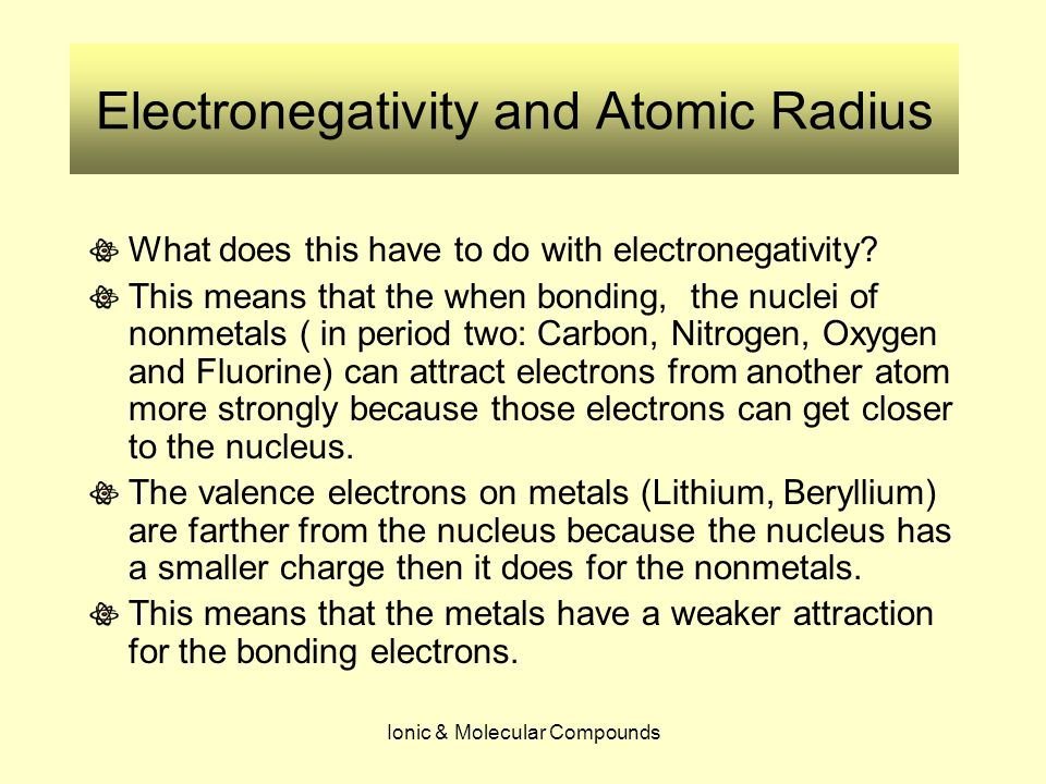 Ionic & Molecular Compounds Electronegativity and Atomic Radius What does this have to do with electronegativity.