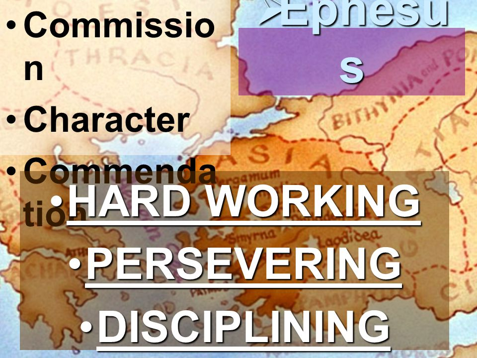 Commissio n Character Commenda tion  Ephesu s HARD WORKINGHARD WORKING PERSEVERINGPERSEVERING DISCIPLININGDISCIPLINING