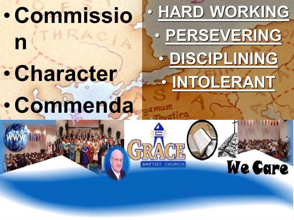 Commissio n Character Commenda tion HARD WORKINGHARD WORKING PERSEVERINGPERSEVERING DISCIPLININGDISCIPLINING INTOLERANTINTOLERANT
