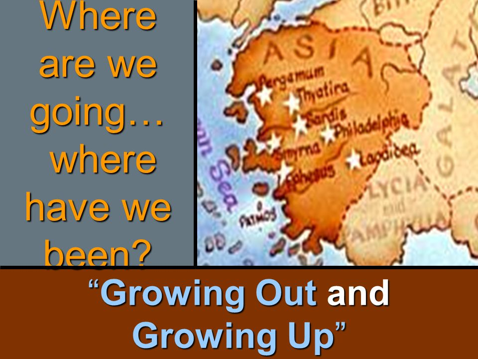 Growing Out and Growing Up Where are we going… where have we been?
