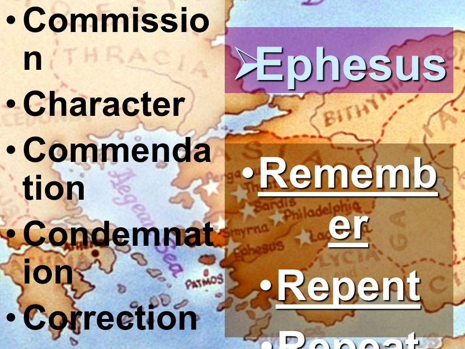 Commissio n Character Commenda tion Condemnat ion Correction  Ephesus Rememb erRememb er RepentRepent RepeatRepeat