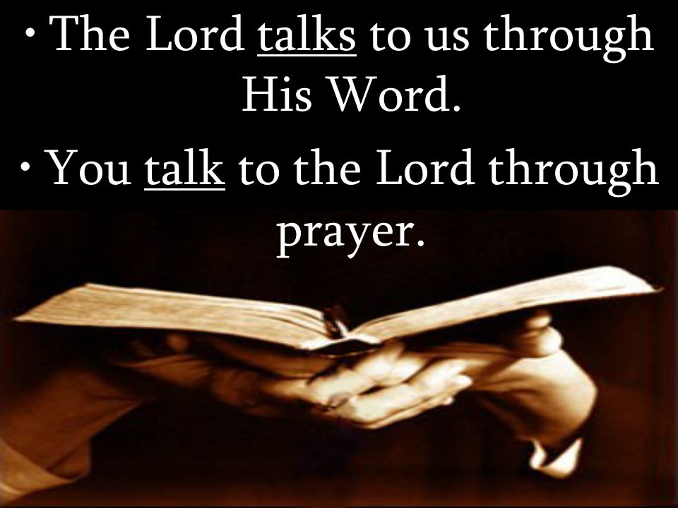 You talk to the Lord through prayer.
