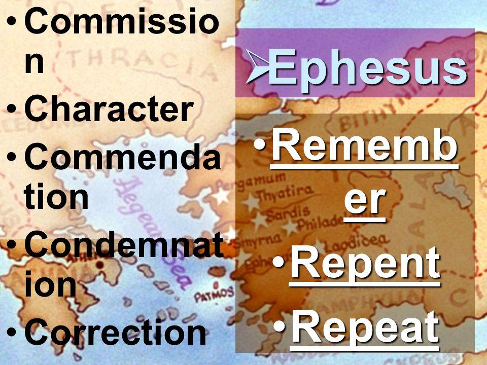 Commissio n Character Commenda tion Condemnat ion Correction  Ephesus Rememb erRememb er RepentRepent RepeatRepeat RemoveRemove