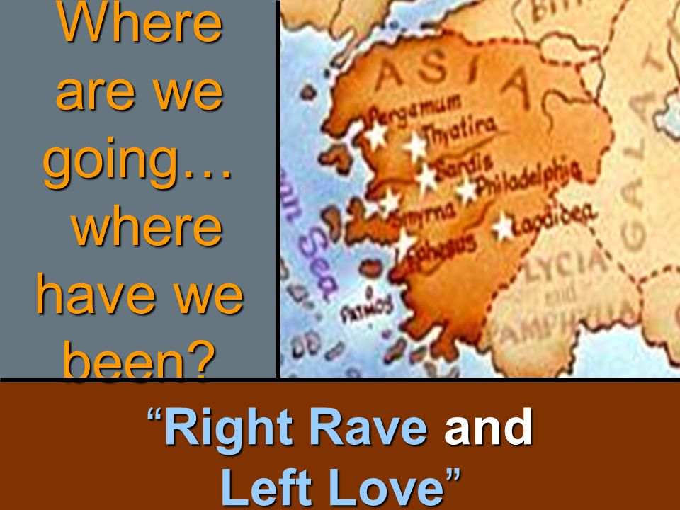 Right Rave and Left Love Where are we going… where have we been?