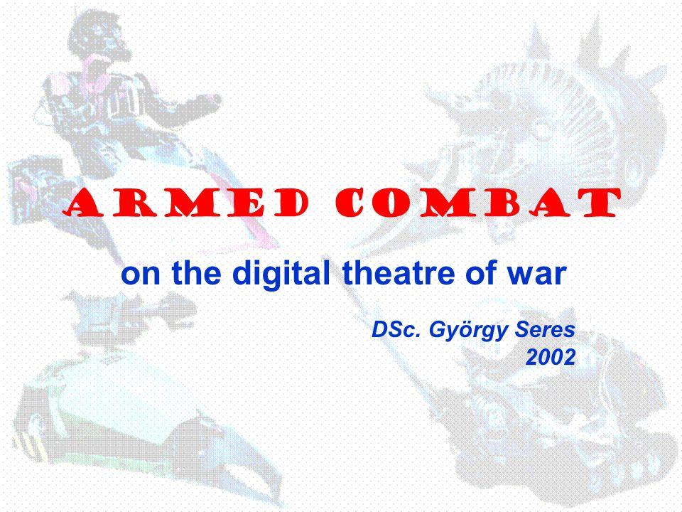 ARMED COMBAT on the digital theatre of war DSc. György Seres 2002