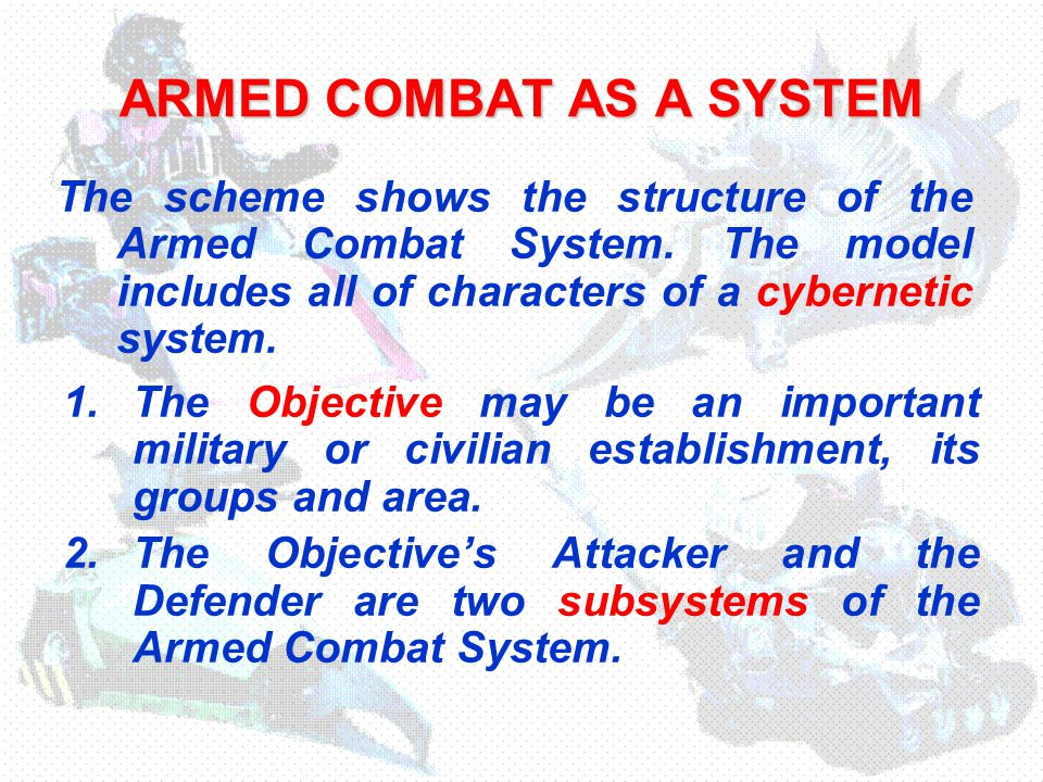 ARMED COMBAT AS A SYSTEM 1.The Objective may be an important military or civilian establishment, its groups and area.