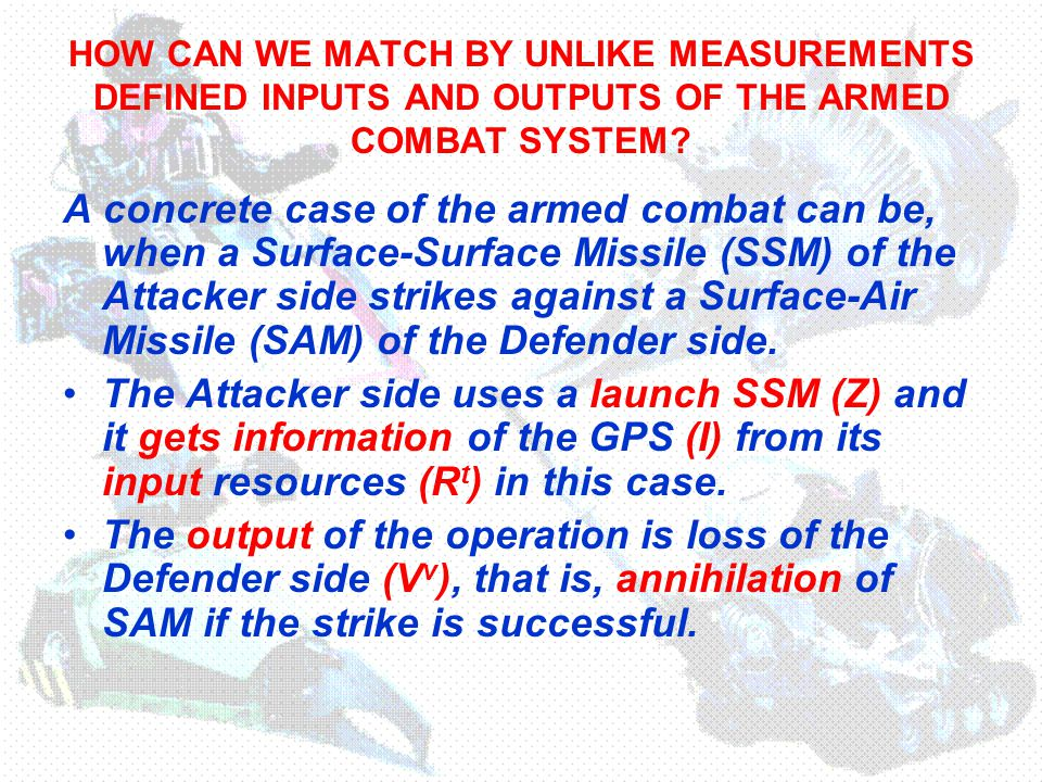HOW CAN WE MATCH BY UNLIKE MEASUREMENTS DEFINED INPUTS AND OUTPUTS OF THE ARMED COMBAT SYSTEM.