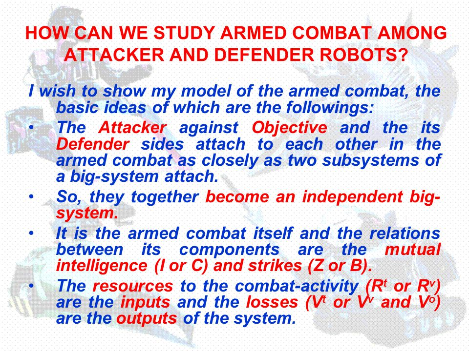 HOW CAN WE STUDY ARMED COMBAT AMONG ATTACKER AND DEFENDER ROBOTS.