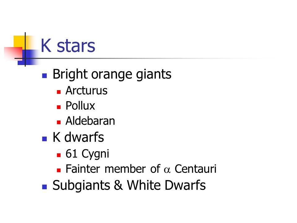 K stars Bright orange giants Arcturus Pollux Aldebaran K dwarfs 61 Cygni Fainter member of  Centauri Subgiants & White Dwarfs