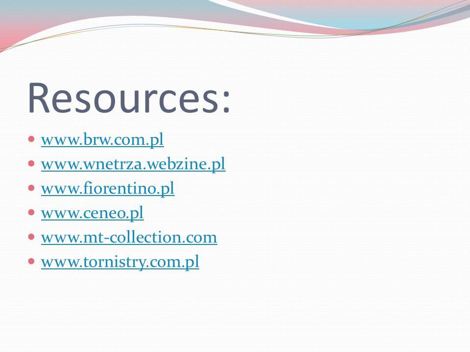 Resources: www.brw.com.pl www.wnetrza.webzine.pl www.fiorentino.pl www.ceneo.pl www.mt-collection.com www.tornistry.com.pl