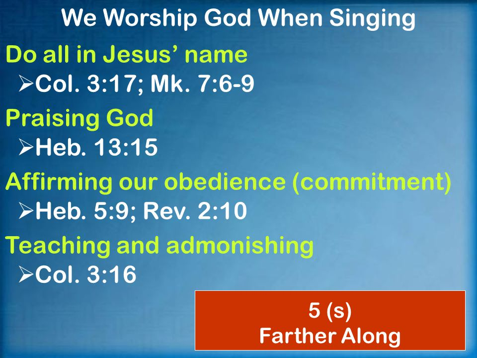 We Worship God When Singing Do all in Jesus' name  Col.