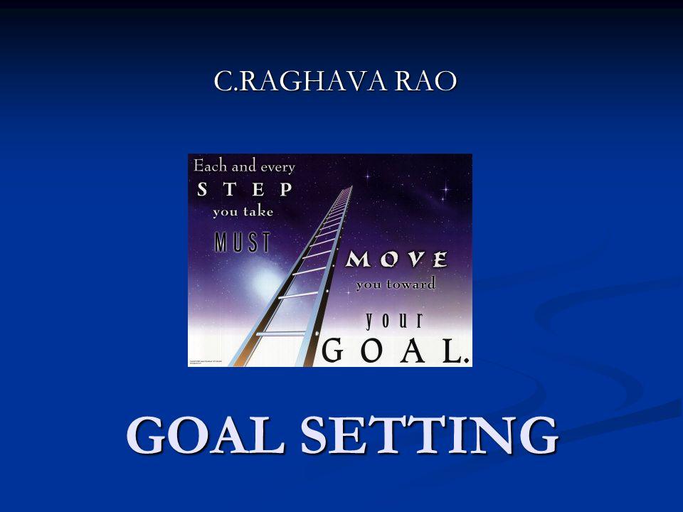 GOAL SETTING C.RAGHAVA RAO