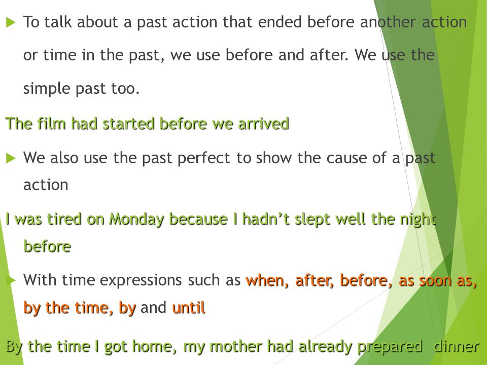  To talk about a past action that ended before another action or time in the past, we use before and after.